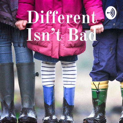 Different Isn't Bad Podcast Episode 1 Image